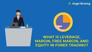 What is Leverage, margin, Free Margin, and equity in forex trading | Angel Broking