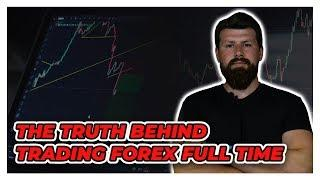 The Truth Behind Trading Forex Full Time
